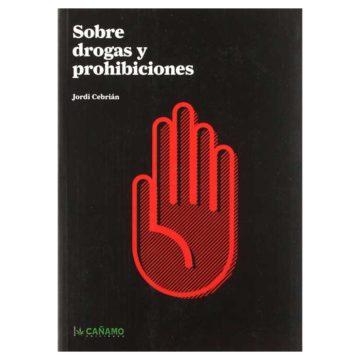 Sobre drogas y prohibiciones | Jordi Cebrián Agrás
